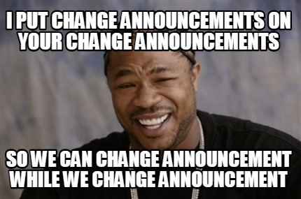 i-put-change-announcements-on-your-change-announcements-so-we-can-change-announc