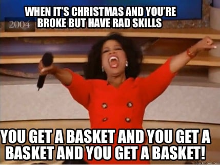 when-its-christmas-and-youre-broke-but-have-rad-skills-you-get-a-basket-and-you-