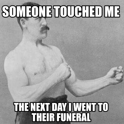 someone-touched-me-the-next-day-i-went-to-their-funeral