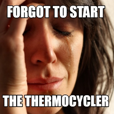 forgot-to-start-the-thermocycler