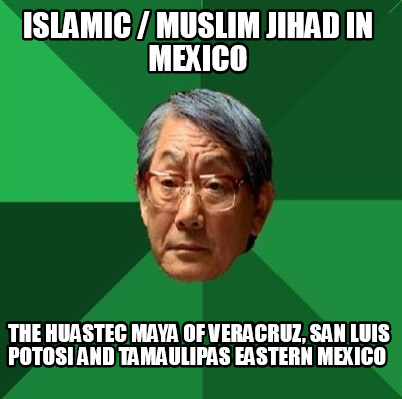 islamic-muslim-jihad-in-mexico-the-huastec-maya-of-veracruz-san-luis-potosi-and-
