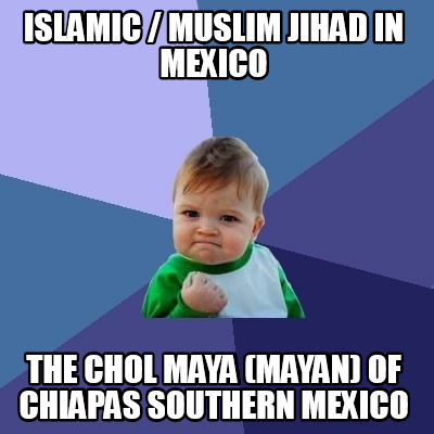 islamic-muslim-jihad-in-mexico-the-chol-maya-mayan-of-chiapas-southern-mexico