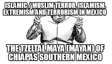 islamic-muslim-terror-islamism-extremism-and-terrorism-in-mexico-the-tzeltal-may