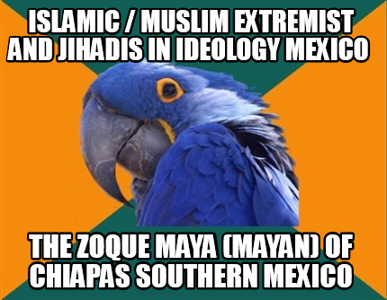 islamic-muslim-extremist-and-jihadis-in-ideology-mexico-the-zoque-maya-mayan-of-