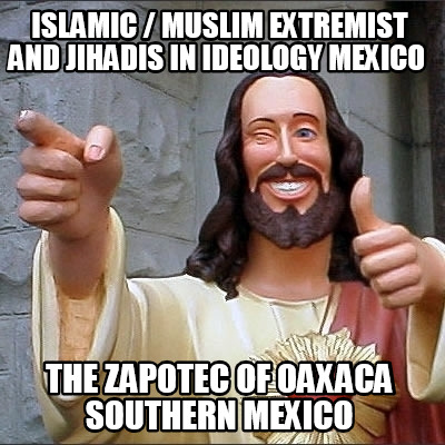 islamic-muslim-extremist-and-jihadis-in-ideology-mexico-the-zapotec-of-oaxaca-so