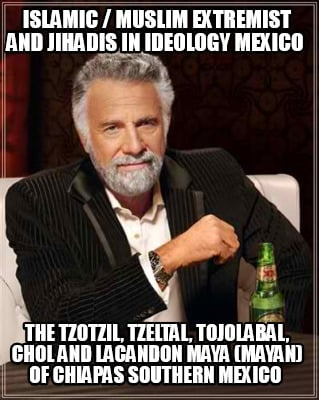 islamic-muslim-extremist-and-jihadis-in-ideology-mexico-the-tzotzil-tzeltal-tojo