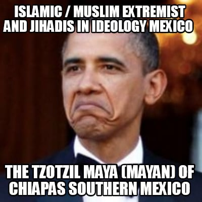 islamic-muslim-extremist-and-jihadis-in-ideology-mexico-the-tzotzil-maya-mayan-o