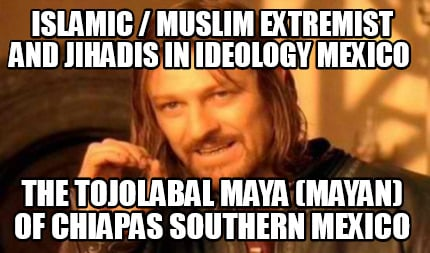 islamic-muslim-extremist-and-jihadis-in-ideology-mexico-the-tojolabal-maya-mayan