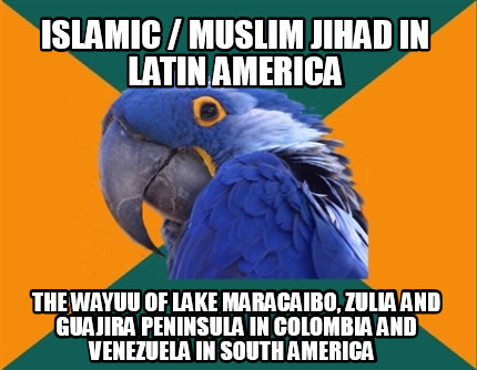 islamic-muslim-jihad-in-latin-america-the-wayuu-of-lake-maracaibo-zulia-and-guaj