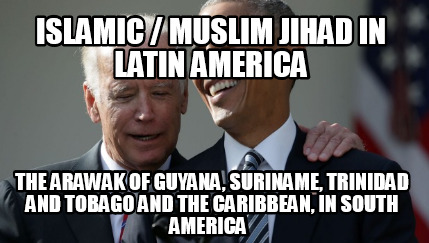 islamic-muslim-jihad-in-latin-america-the-arawak-of-guyana-suriname-trinidad-and