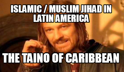 islamic-muslim-jihad-in-latin-america-the-taino-of-caribbean
