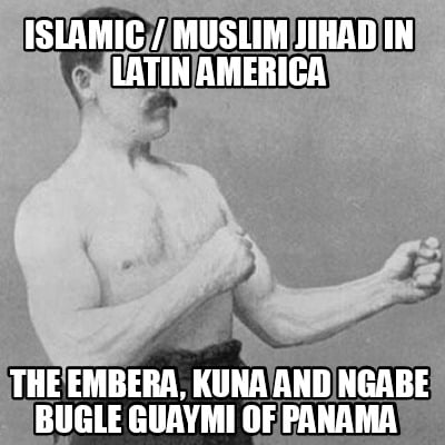 islamic-muslim-jihad-in-latin-america-the-embera-kuna-and-ngabe-bugle-guaymi-of-