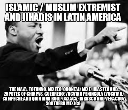 islamic-muslim-extremist-and-jihadis-in-latin-america-the-maya-totonac-mixtec-ch