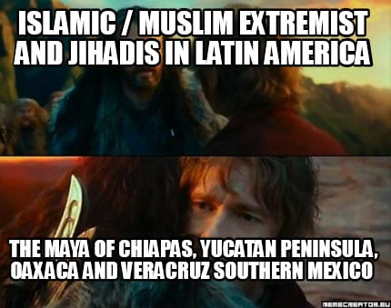 islamic-muslim-extremist-and-jihadis-in-latin-america-the-maya-of-chiapas-yucata