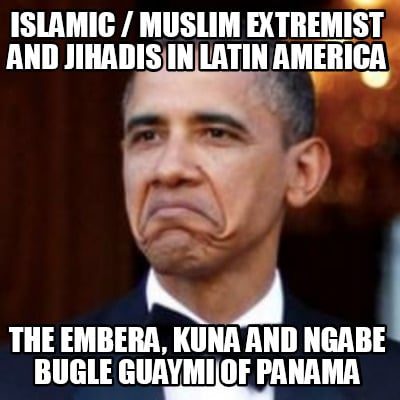 islamic-muslim-extremist-and-jihadis-in-latin-america-the-embera-kuna-and-ngabe-
