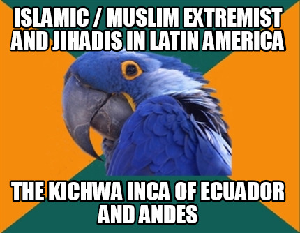 islamic-muslim-extremist-and-jihadis-in-latin-america-the-kichwa-inca-of-ecuador