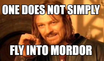 one-does-not-simply-fly-into-mordor1
