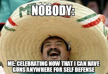 nobody-me-celebrating-now-that-i-can-have-guns-anywhere-for-self-defense