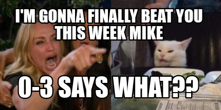 im-gonna-finally-beat-you-this-week-mike-0-3-says-what