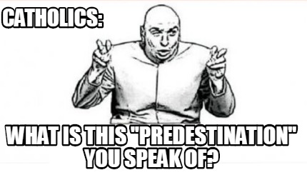 catholics-what-is-this-predestination-you-speak-of