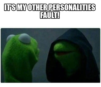 its-my-other-personalities-fault