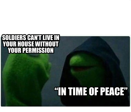 soldiers-cant-live-in-your-house-without-your-permission-in-time-of-peace