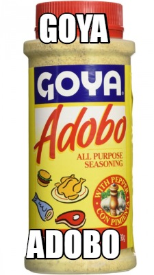 Meme Creator Funny Goya Adobo Meme Generator At Memecreator Org
