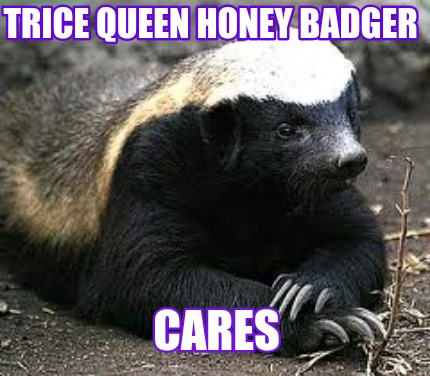 trice-queen-honey-badger-cares