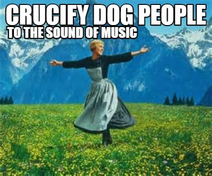crucify-dog-people-to-the-sound-of-music