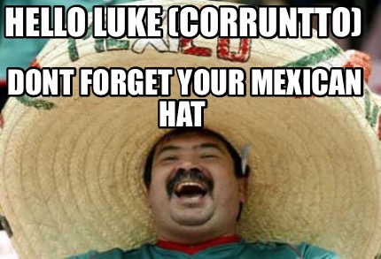 hello-luke-corruntto-dont-forget-your-mexican-hat