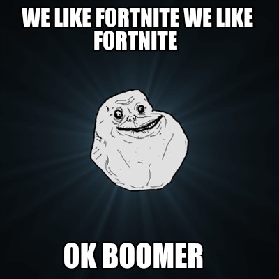 we-like-fortnite-we-like-fortnite-ok-boomer