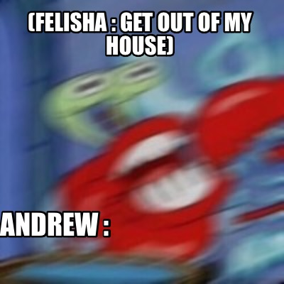 felisha-get-out-of-my-house-andrew-3