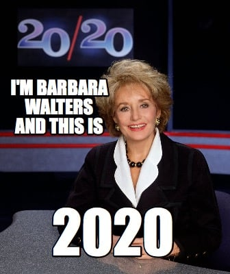 im-barbara-walters-and-this-is-2020