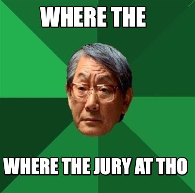 where-the-where-the-jury-at-tho