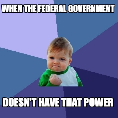 when-the-federal-government-doesnt-have-that-power