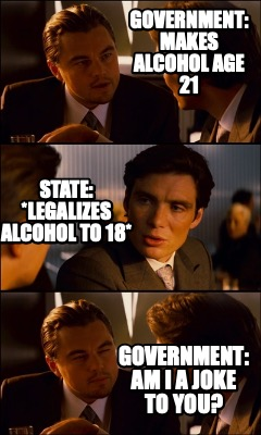 government-makes-alcohol-age-21-government-am-i-a-joke-to-you-state-legalizes-al