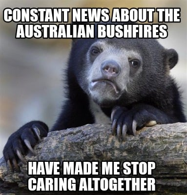 constant-news-about-the-australian-bushfires-have-made-me-stop-caring-altogether