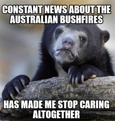 constant-news-about-the-australian-bushfires-has-made-me-stop-caring-altogether