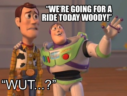 were-going-for-a-ride-today-woody-wut