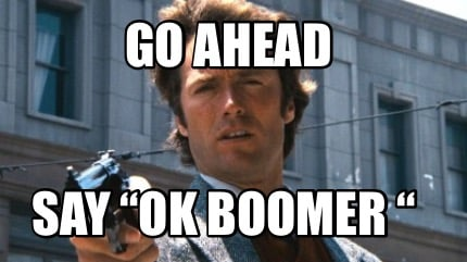 go-ahead-say-ok-boomer-
