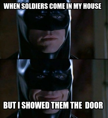 when-soldiers-come-in-my-house-but-i-showed-them-the-door
