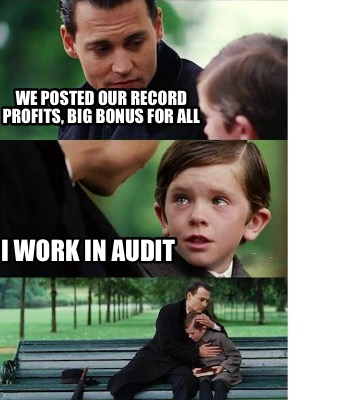 we-posted-our-record-profits-big-bonus-for-all-i-work-in-audit