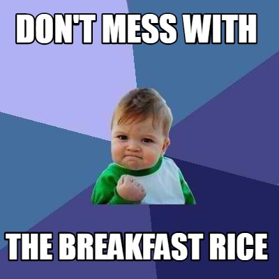 dont-mess-with-the-breakfast-rice
