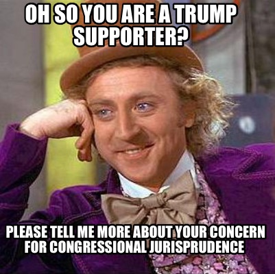 oh-so-you-are-a-trump-supporter-please-tell-me-more-about-your-concern-for-congr