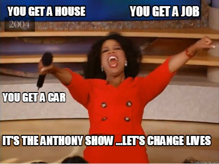 you-get-a-job-you-get-a-car-its-the-anthony-show-...lets-change-lives-you-get-a-