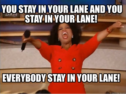 you-stay-in-your-lane-and-you-stay-in-your-lane-everybody-stay-in-your-lane