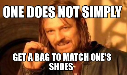 one-does-not-simply-get-a-bag-to-match-ones-shoes