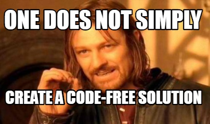 one-does-not-simply-create-a-code-free-solution