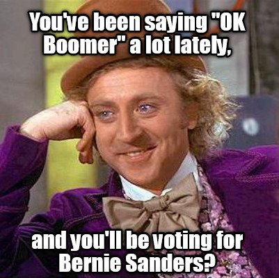 youve-been-saying-ok-boomer-a-lot-lately-and-youll-be-voting-for-bernie-sanders