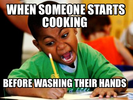 when-someone-starts-cooking-before-washing-their-hands